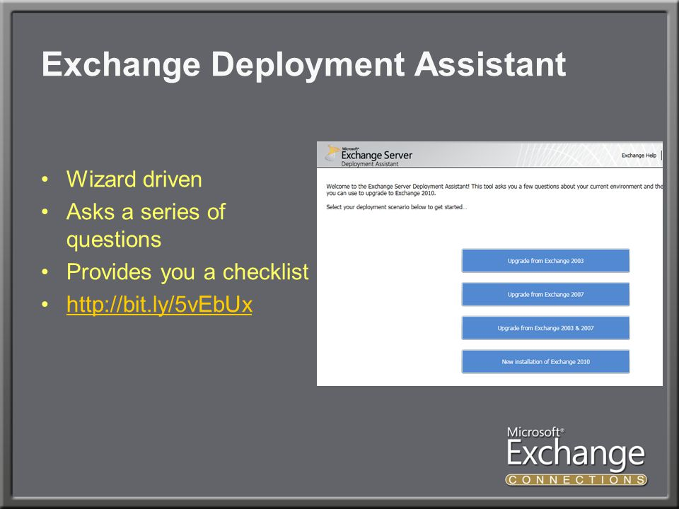 Exchange Deployment Assistant Wizard driven Asks a series of questions Provides you a checklist