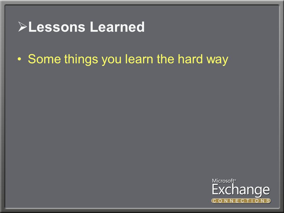  Lessons Learned Some things you learn the hard way