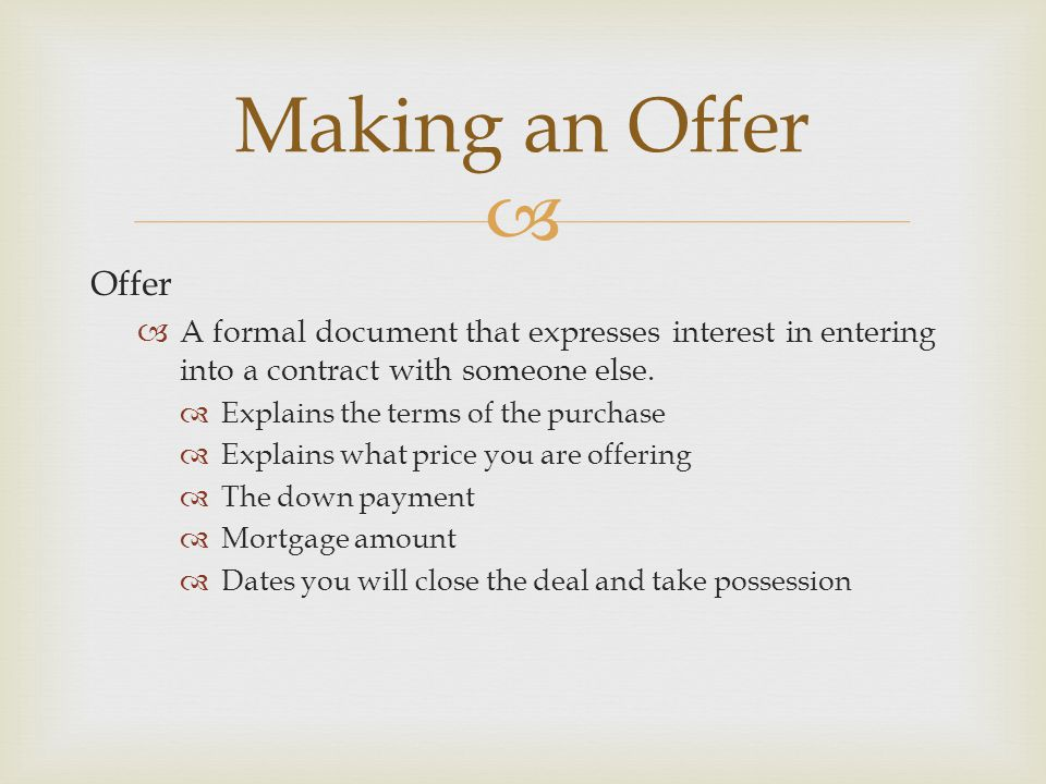  Offer  A formal document that expresses interest in entering into a contract with someone else.
