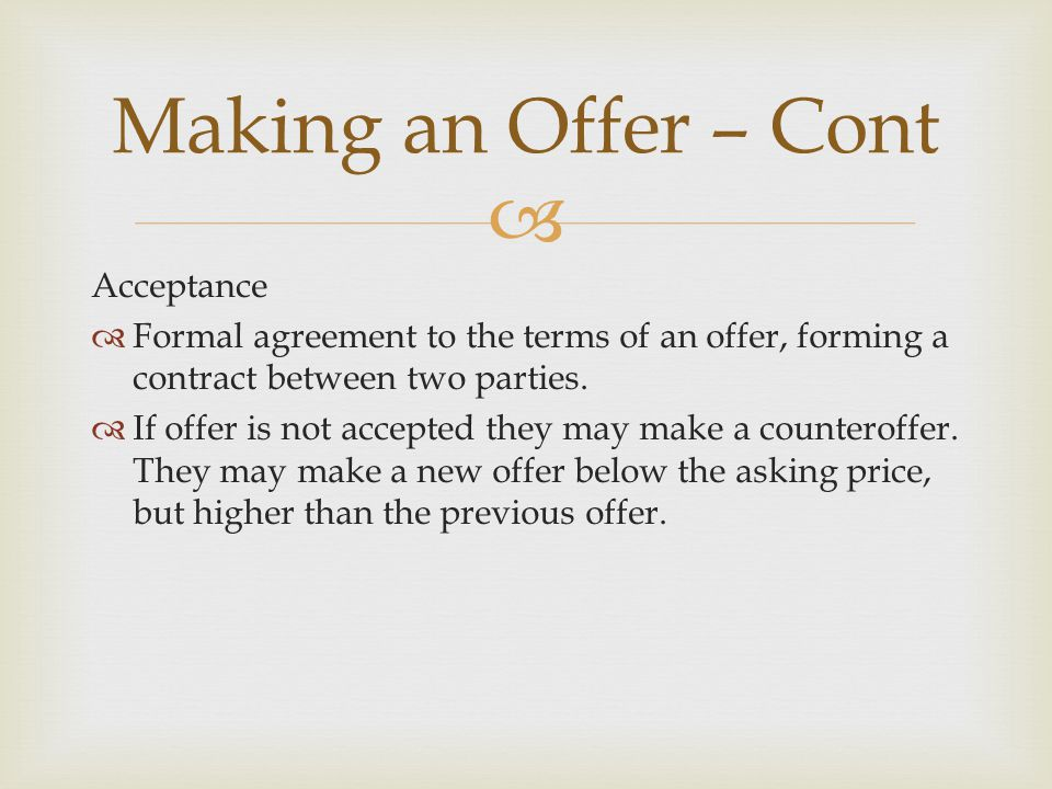  Acceptance  Formal agreement to the terms of an offer, forming a contract between two parties.