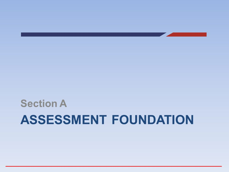 ASSESSMENT FOUNDATION Section A