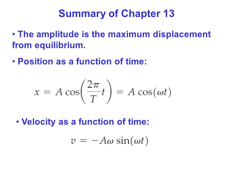 Summary of Chapter 13 The amplitude is the maximum displacement from equilibrium.