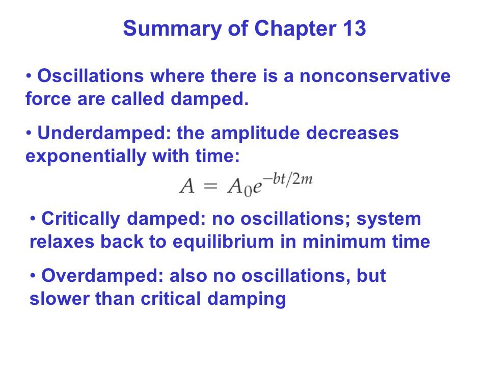 Summary of Chapter 13 Oscillations where there is a nonconservative force are called damped.
