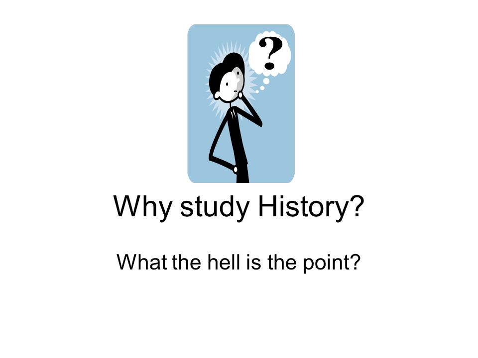 essays on why study history Why Study History