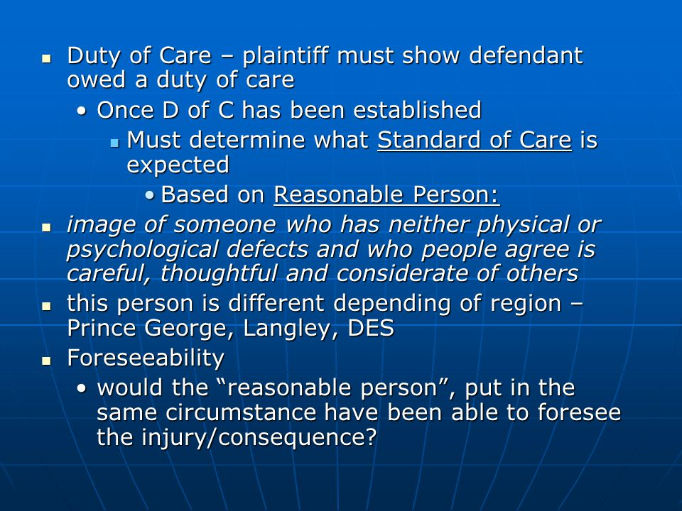 duty of care Duty of care is the obligation to exercise a level of care towards an individual, as is reasonable in all the circumstances, to avoid injury to.