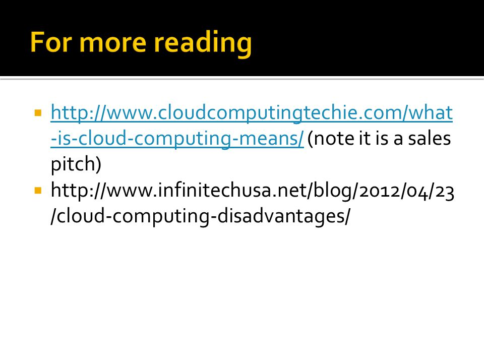    -is-cloud-computing-means/ (note it is a sales pitch)   -is-cloud-computing-means/    /cloud-computing-disadvantages/