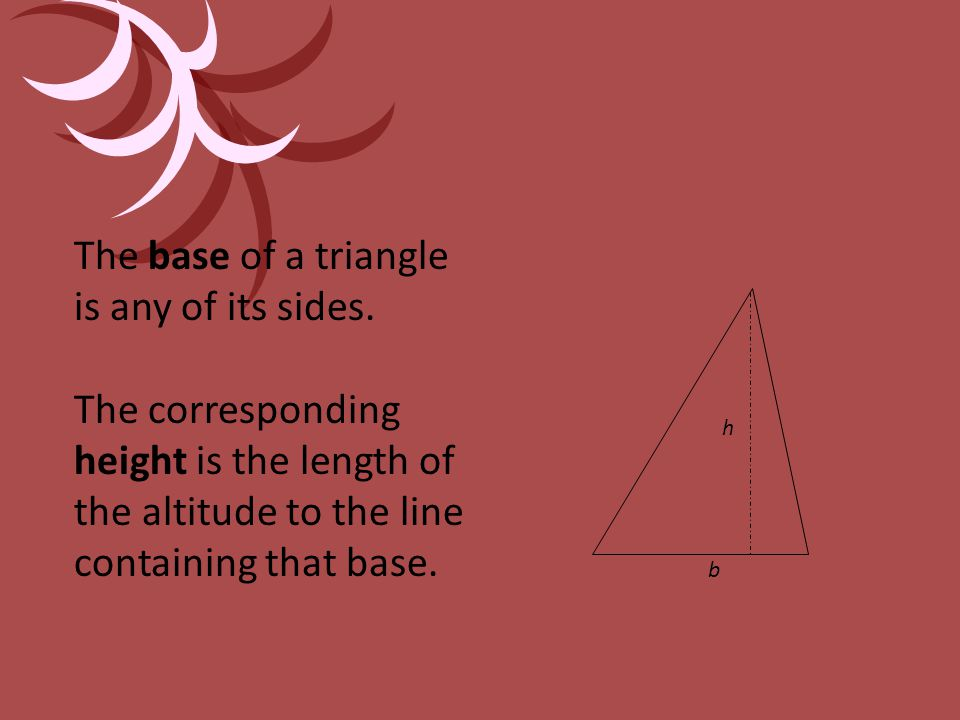 The base of a triangle is any of its sides.