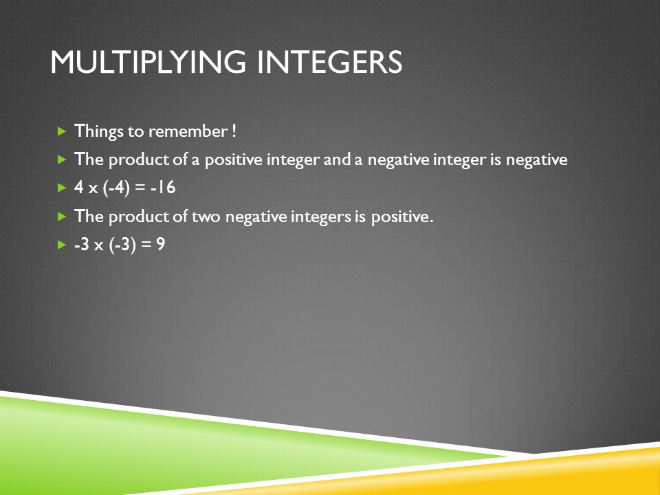MULTIPLYING INTEGERS  Things to remember .
