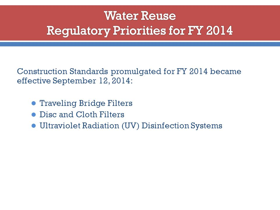 Construction Standards promulgated for FY 2014 became effective September 12, 2014: Traveling Bridge Filters Disc and Cloth Filters Ultraviolet Radiation (UV) Disinfection Systems