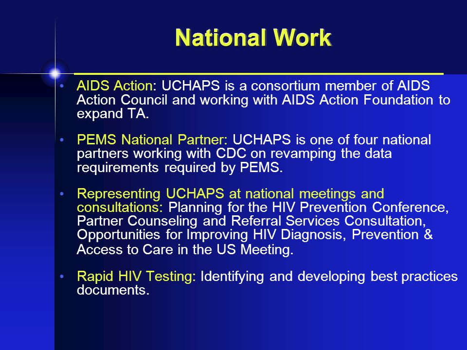 National Work AIDS Action: UCHAPS is a consortium member of AIDS Action Council and working with AIDS Action Foundation to expand TA.