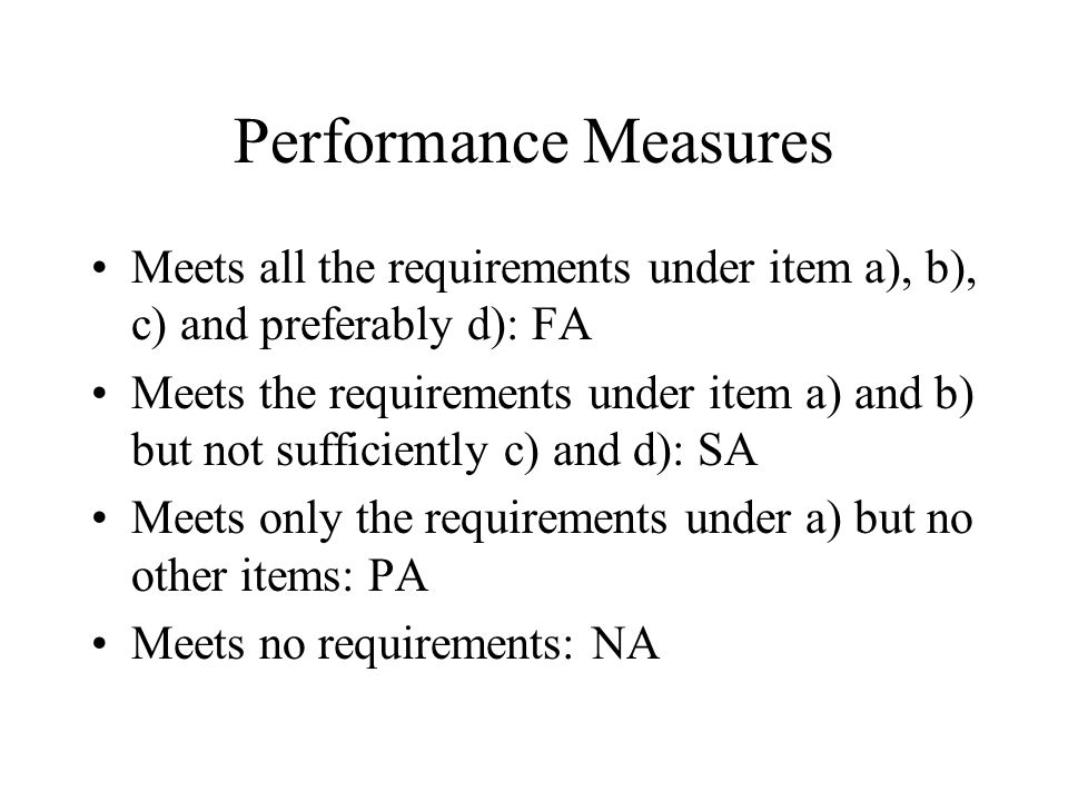 Performance Measures Meets all the requirements under item a), b), c) and preferably d): FA Meets the requirements under item a) and b) but not sufficiently c) and d): SA Meets only the requirements under a) but no other items: PA Meets no requirements: NA
