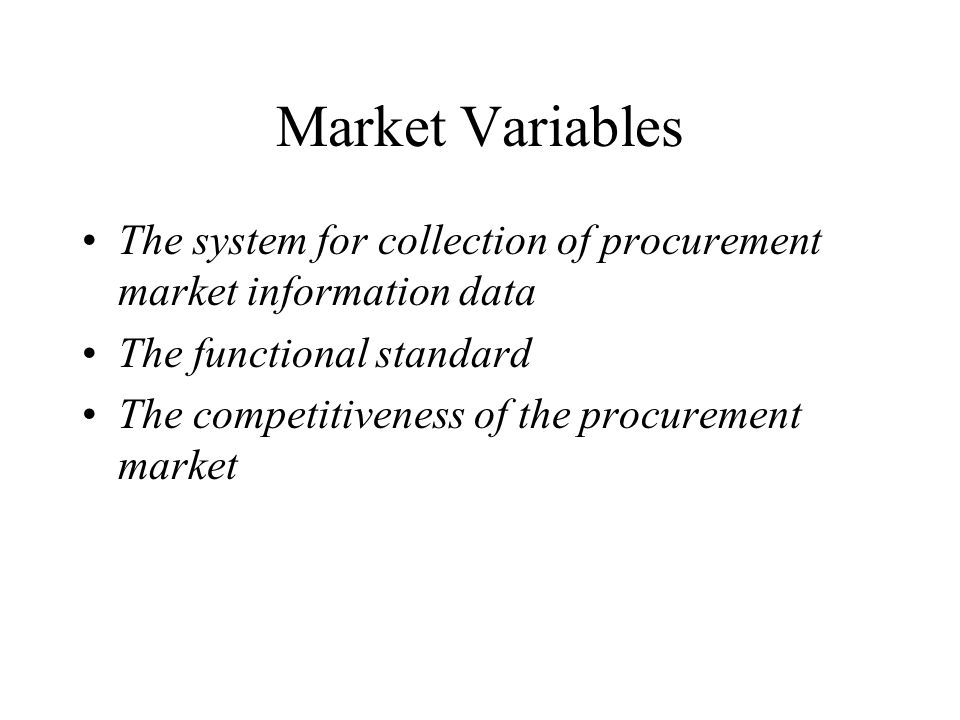 Market Variables The system for collection of procurement market information data The functional standard The competitiveness of the procurement market