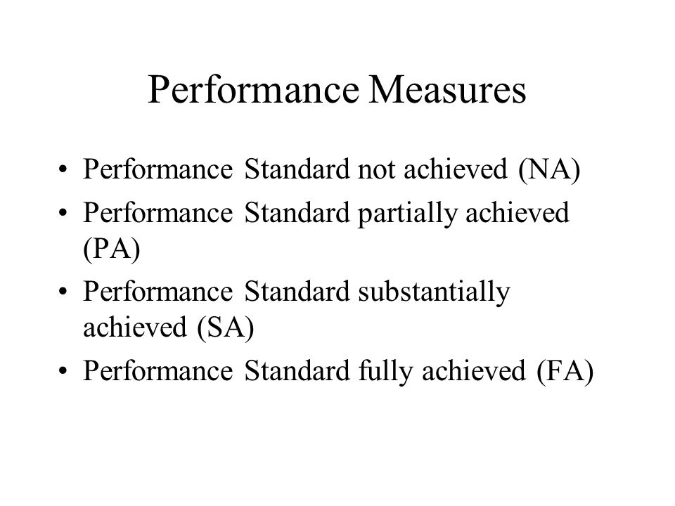 Performance Measures Performance Standard not achieved (NA) Performance Standard partially achieved (PA) Performance Standard substantially achieved (SA) Performance Standard fully achieved (FA)