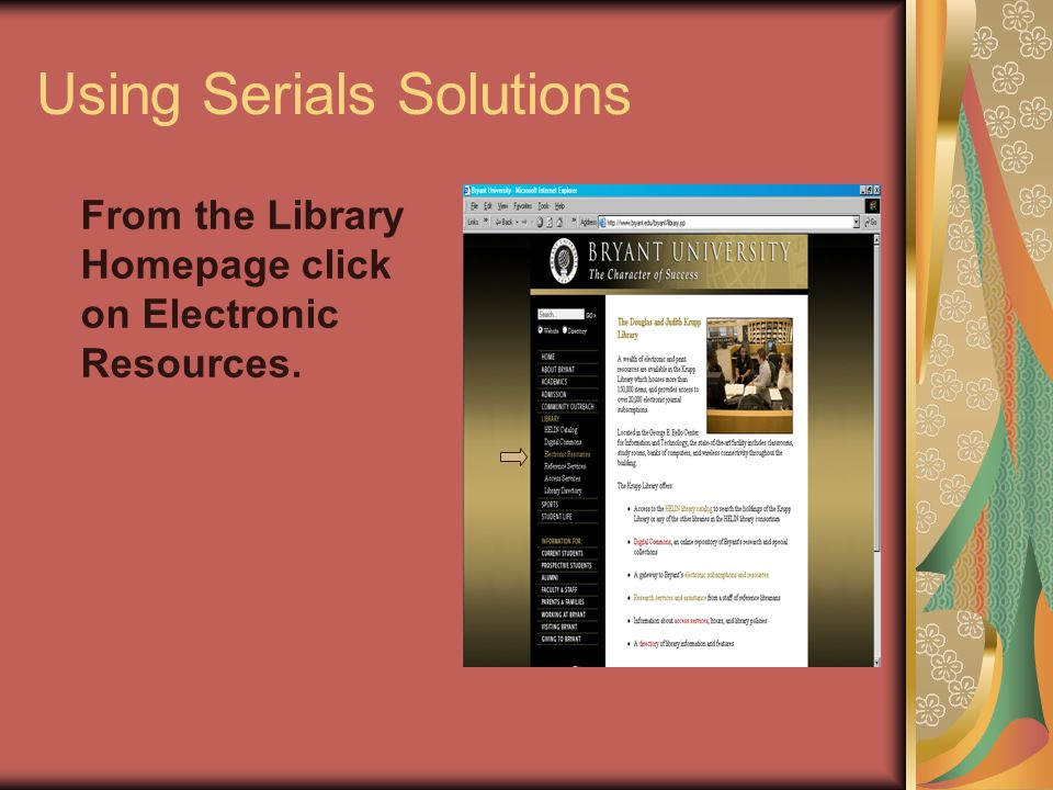 Using Serials Solutions From the Library Homepage click on Electronic Resources.