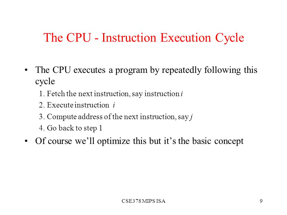 CSE378 MIPS ISA9 The CPU - Instruction Execution Cycle The CPU executes a program by repeatedly following this cycle 1.