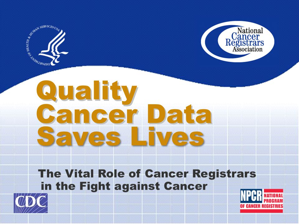 Quality Cancer Data The Vital Role of Cancer Registrars in the Fight against Cancer Saves Lives
