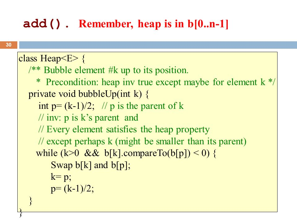class Heap { /** Bubble element #k up to its position.