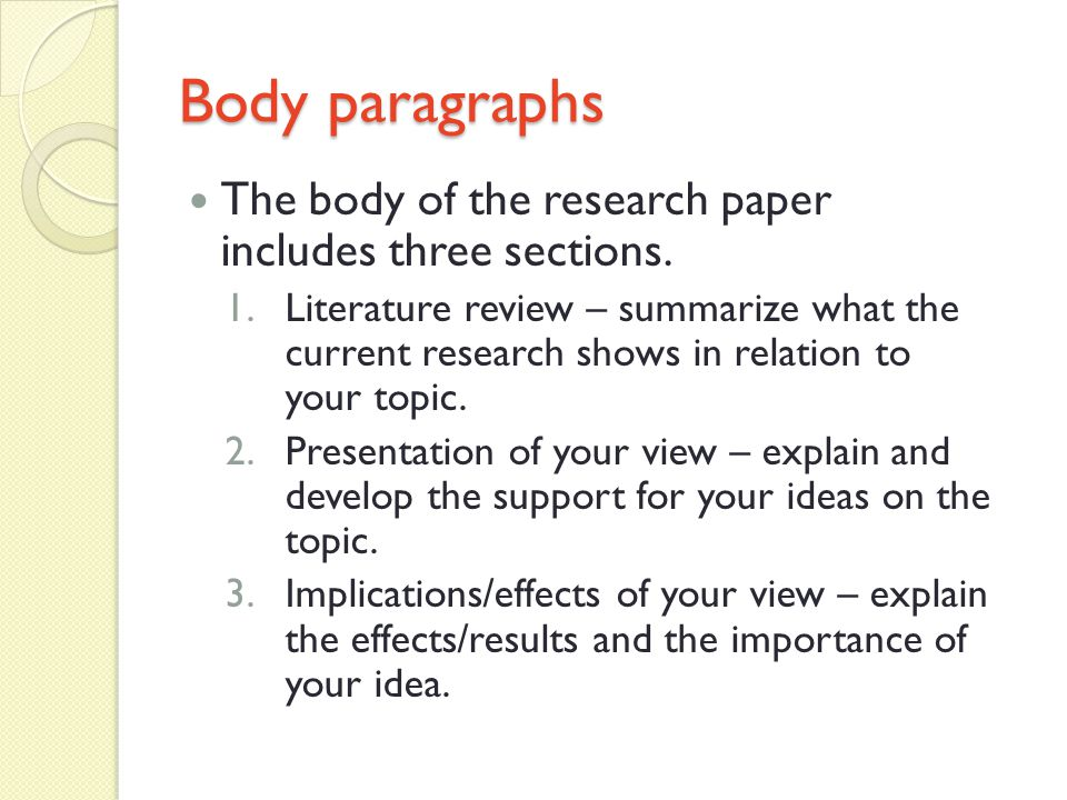 Body paragraphs The body of the research paper includes three sections.
