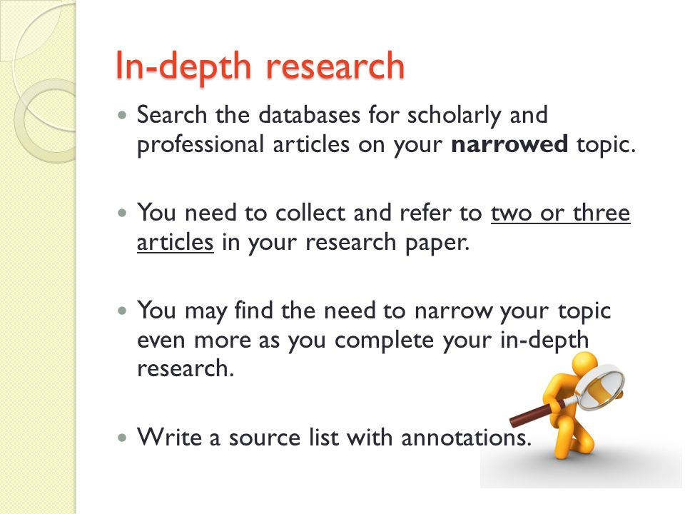 In-depth research Search the databases for scholarly and professional articles on your narrowed topic.