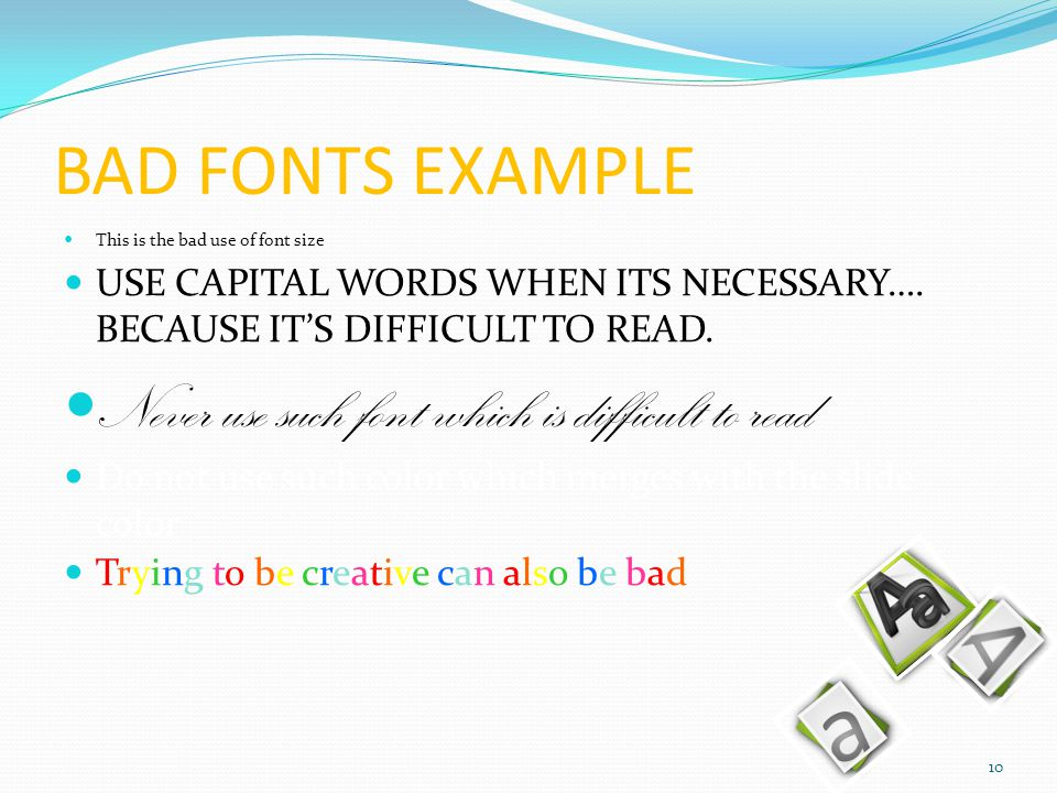 BAD FONTS EXAMPLE This is the bad use of font size USE CAPITAL WORDS WHEN ITS NECESSARY….