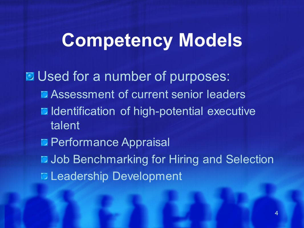 4 Competency Models Used for a number of purposes: Assessment of current senior leaders Identification of high-potential executive talent Performance Appraisal Job Benchmarking for Hiring and Selection Leadership Development