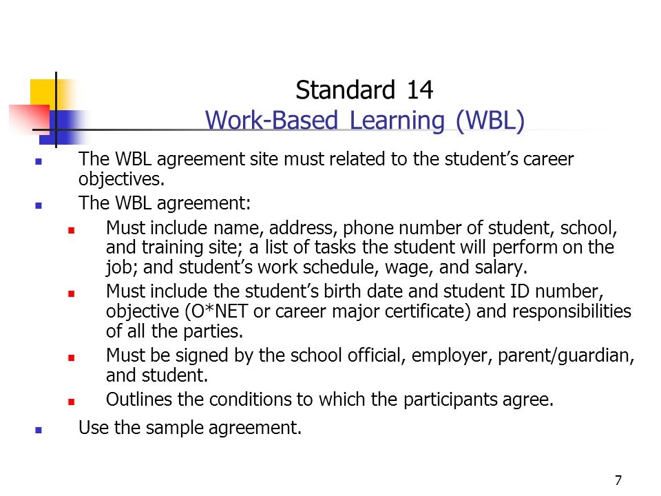 7 Standard 14 Work-Based Learning (WBL) The WBL agreement site must related to the student's career objectives.