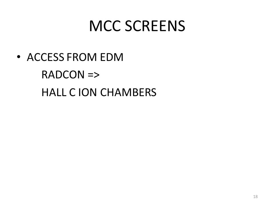 MCC SCREENS ACCESS FROM EDM RADCON => HALL C ION CHAMBERS 18