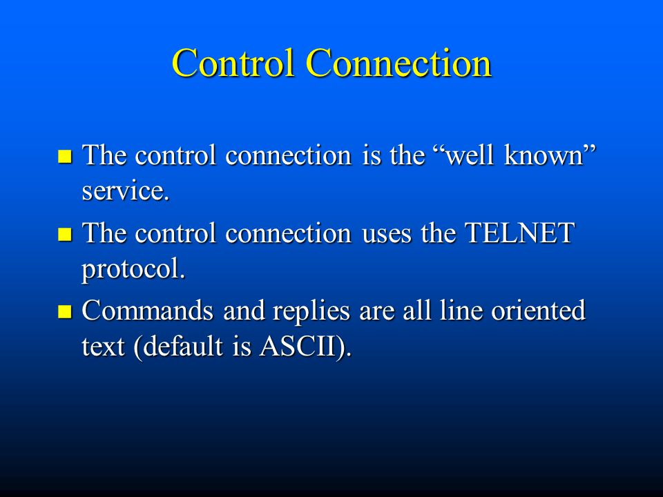 Control Connection n The control connection is the well known service.
