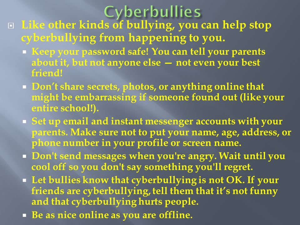 Like other kinds of bullying, you can help stop cyberbullying from happening to you.