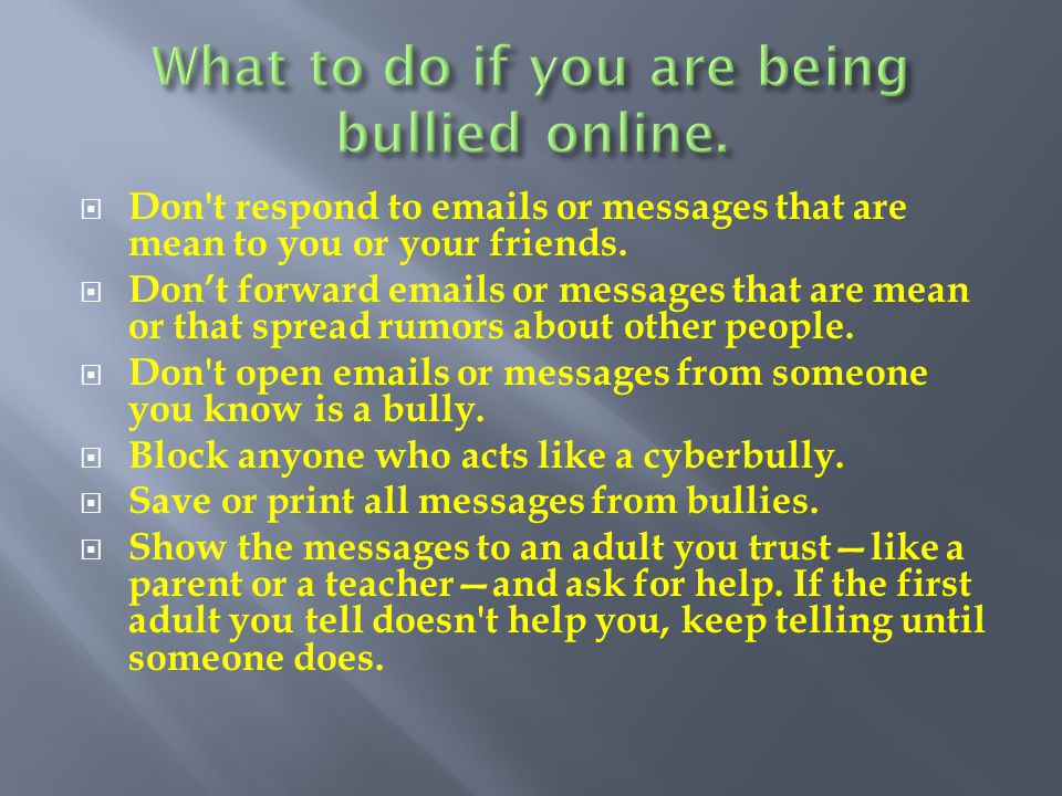  Don t respond to  s or messages that are mean to you or your friends.