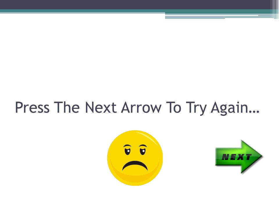 Press The Next Arrow To Try Again…