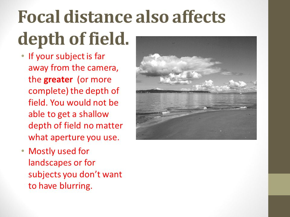 Focal distance also affects depth of field.