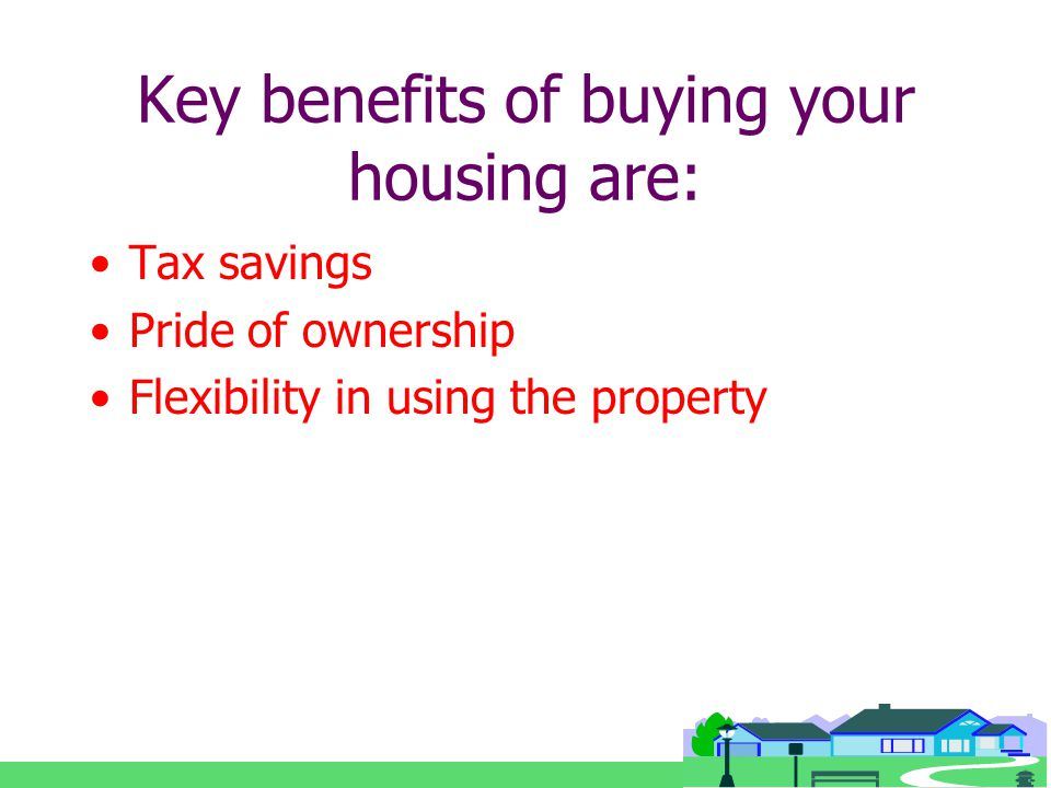 On your way home a little about buying and owning a home ppt 4 key benefits of buying your housing are tax savings pride of ownership flexibility in using the property sciox Choice Image