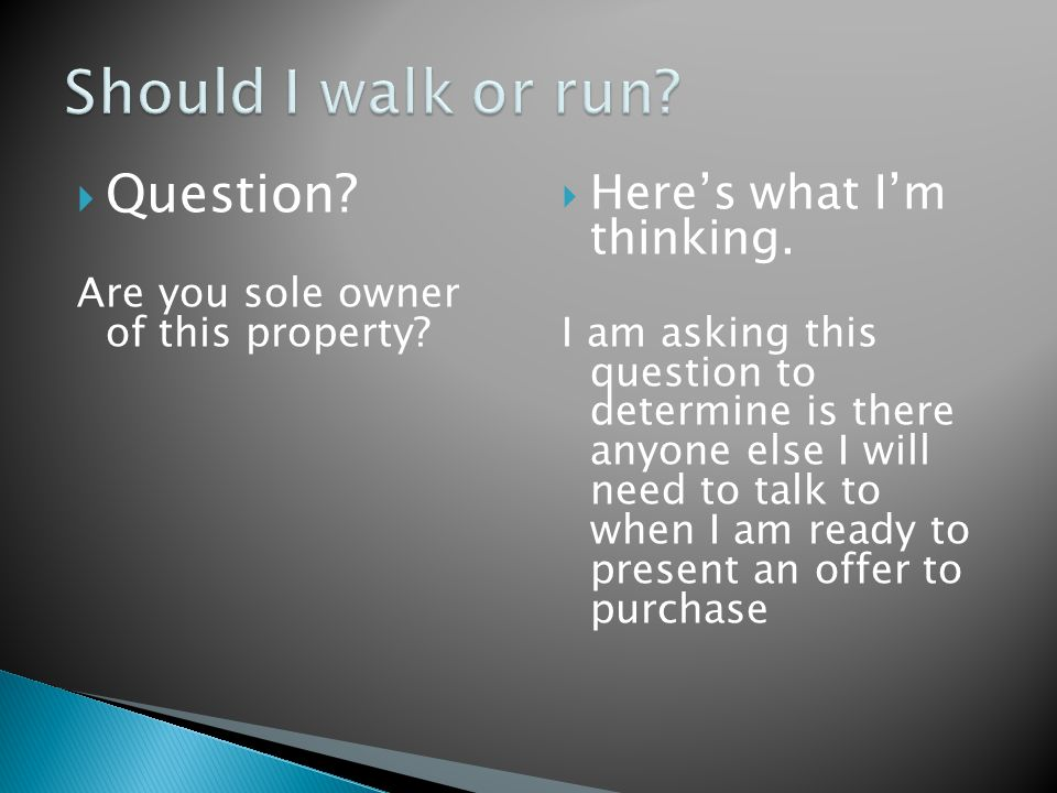  Question. Are you sole owner of this property.  Here's what I'm thinking.