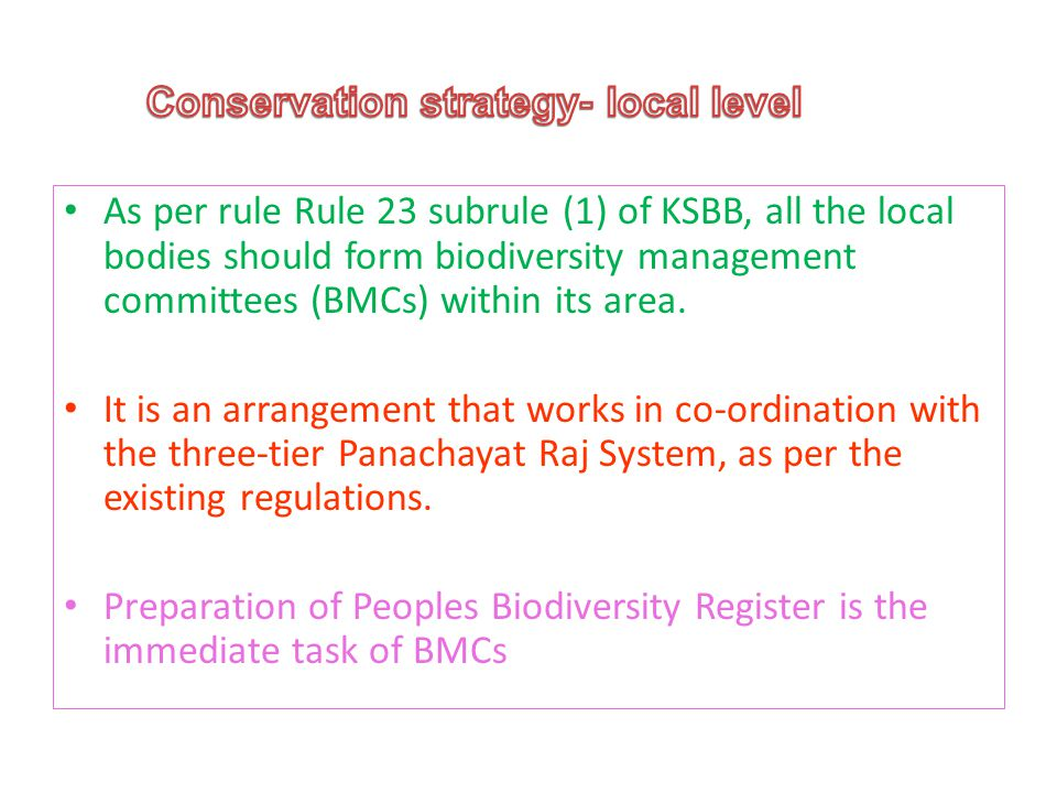 As per rule Rule 23 subrule (1) of KSBB, all the local bodies should form biodiversity management committees (BMCs) within its area.