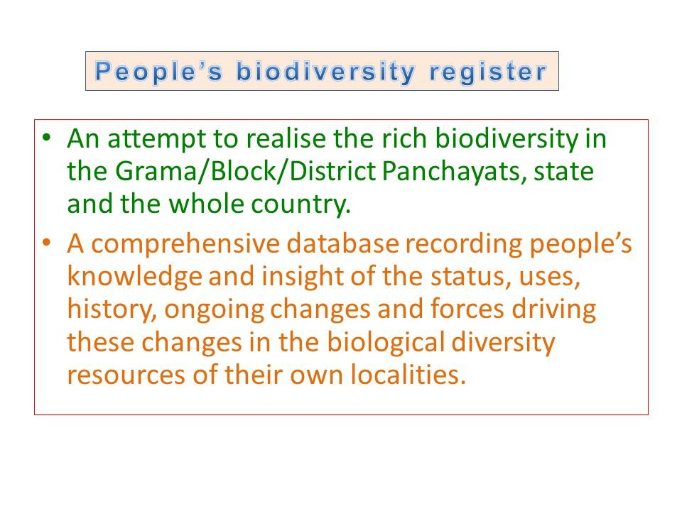 An attempt to realise the rich biodiversity in the Grama/Block/District Panchayats, state and the whole country.