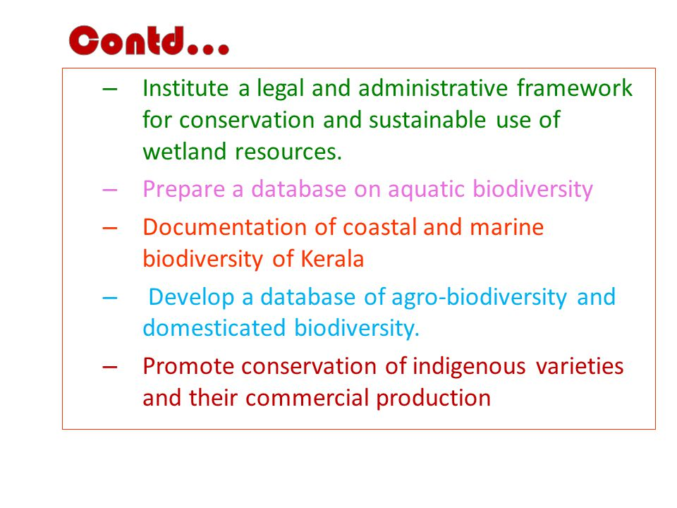 – Institute a legal and administrative framework for conservation and sustainable use of wetland resources.
