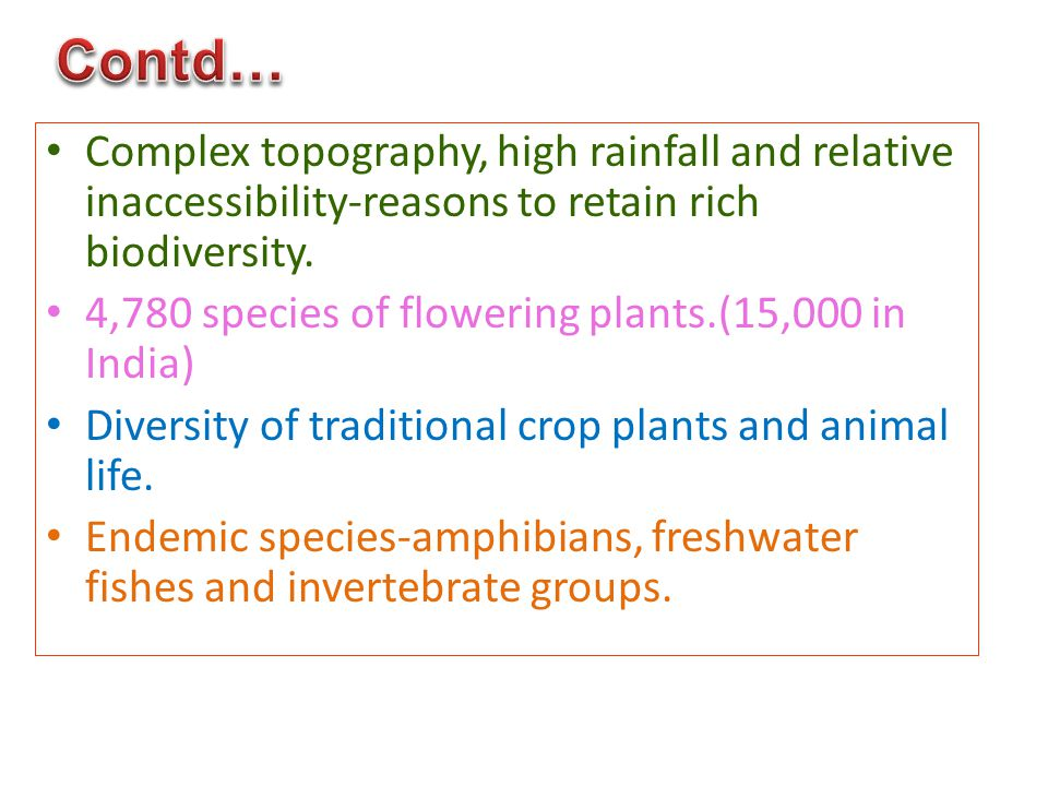 Complex topography, high rainfall and relative inaccessibility-reasons to retain rich biodiversity.
