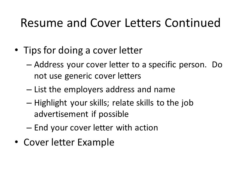 Resume and Cover Letters Continued Tips for doing a cover letter – Address your cover letter to a specific person.