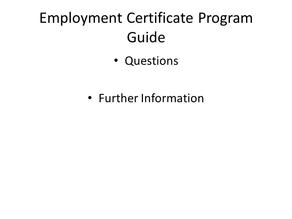 Employment Certificate Program Guide Questions Further Information