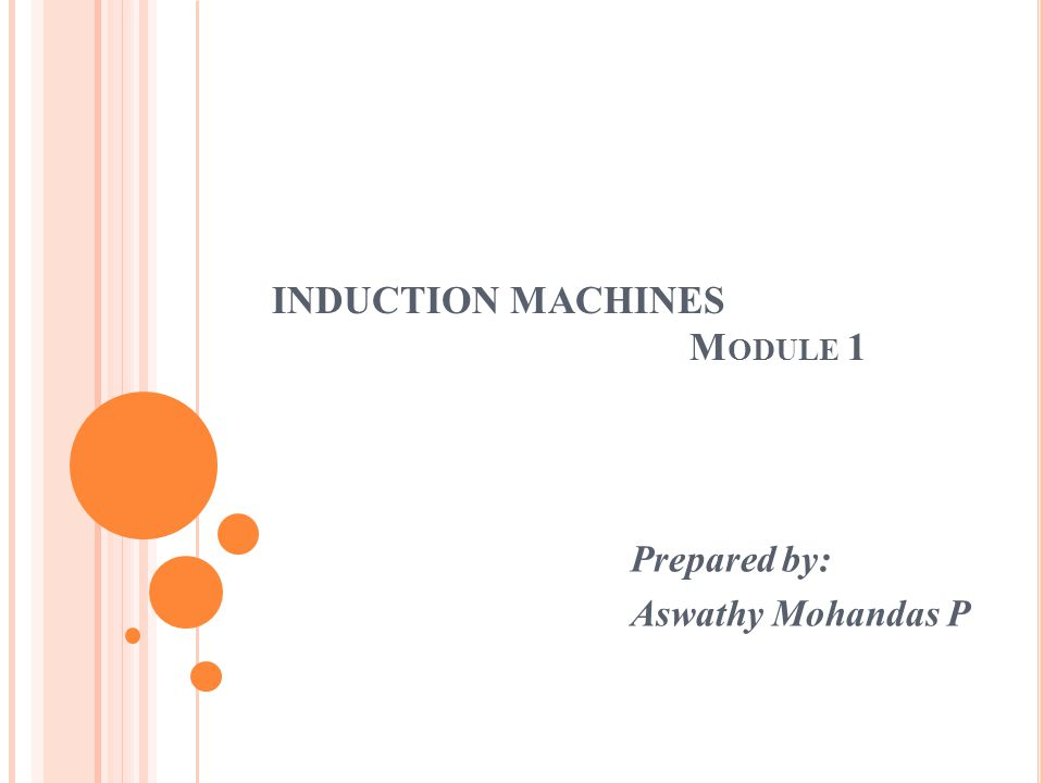 INDUCTION MACHINES M ODULE 1 Prepared by: Aswathy Mohandas P