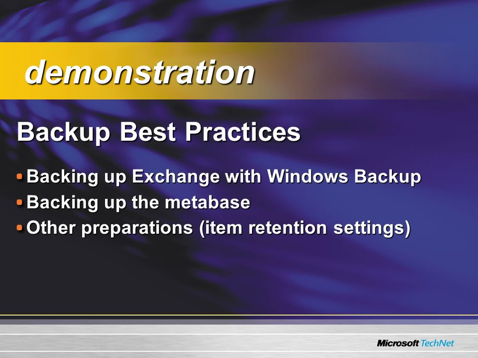 Backup Best Practices Backing up Exchange with Windows Backup Backing up the metabase Other preparations (item retention settings) demonstration demonstration