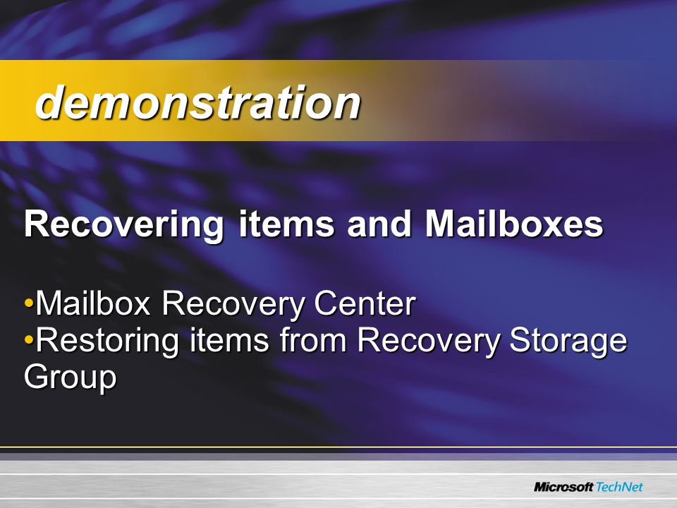 Recovering items and Mailboxes Mailbox Recovery CenterMailbox Recovery Center Restoring items from Recovery Storage GroupRestoring items from Recovery Storage Group demonstration demonstration