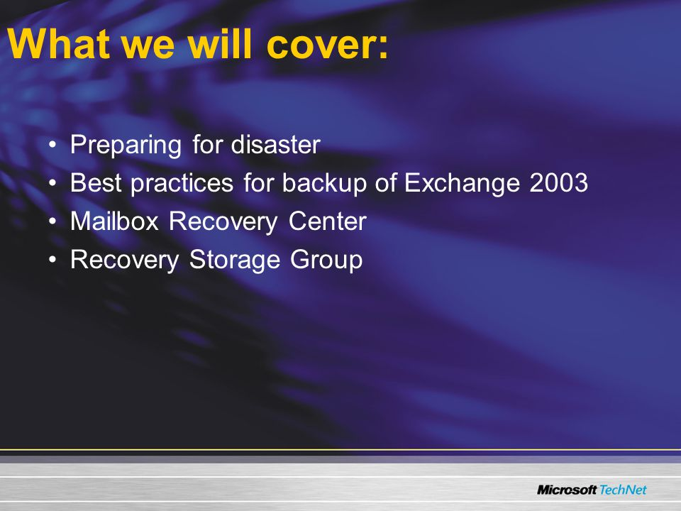 What we will cover: Preparing for disaster Best practices for backup of Exchange 2003 Mailbox Recovery Center Recovery Storage Group