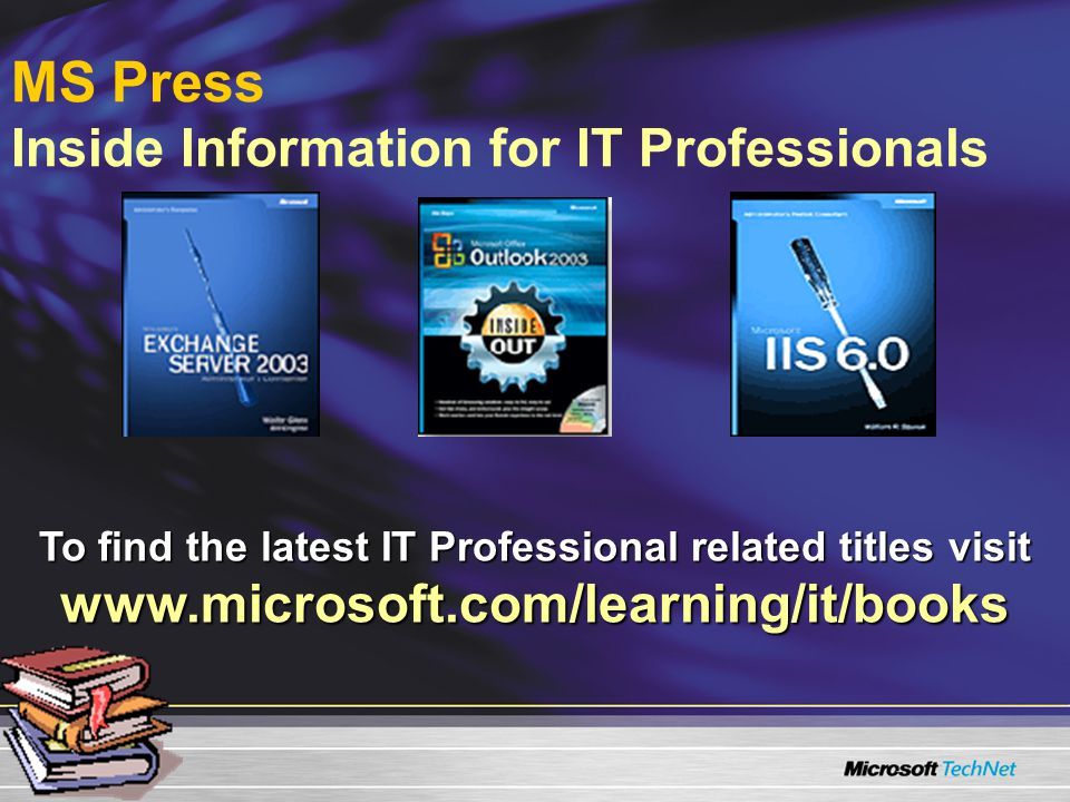 MS Press Inside Information for IT Professionals To find the latest IT Professional related titles visit