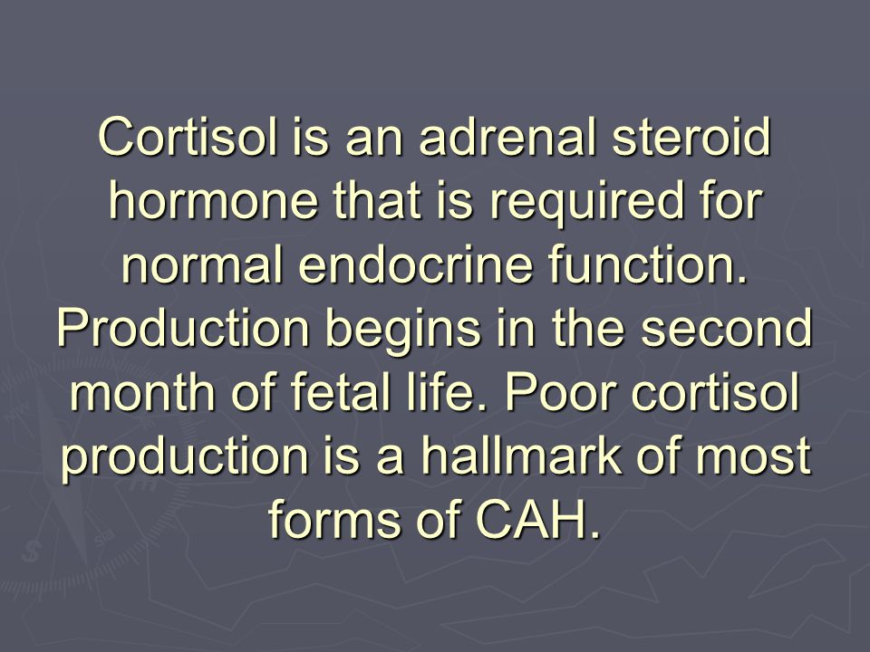 Cortisol is an adrenal steroid hormone that is required for normal endocrine function.