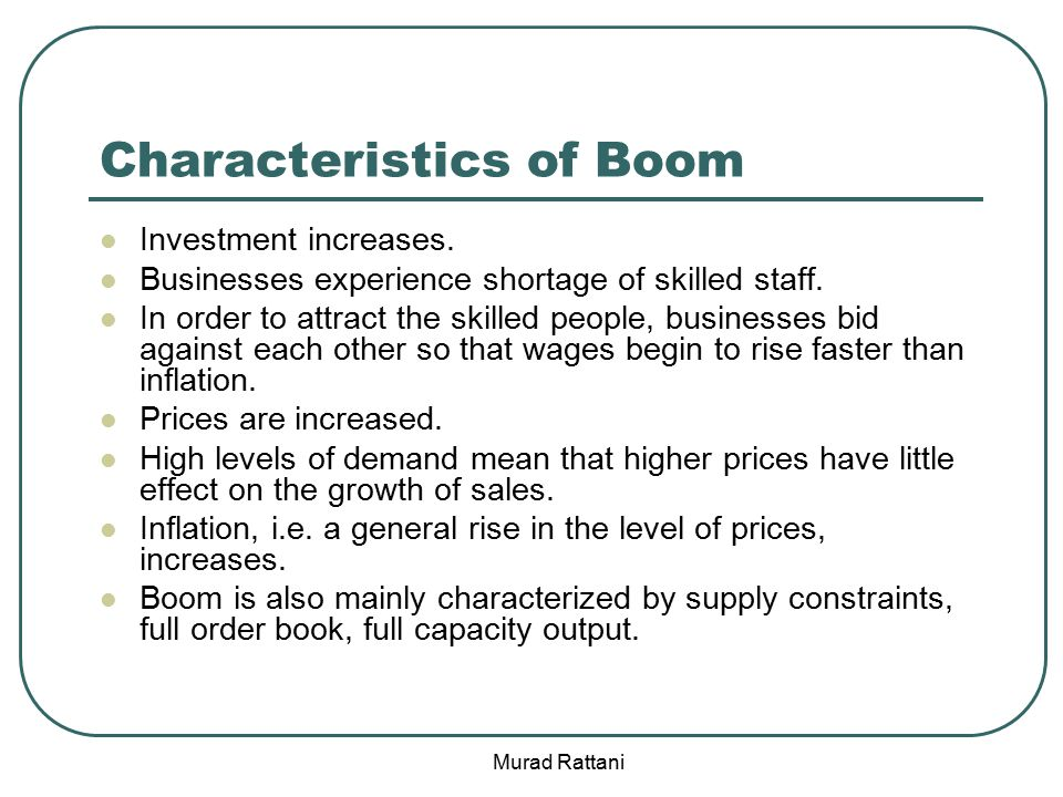 Characteristics of Boom Investment increases. Businesses experience shortage of skilled staff.