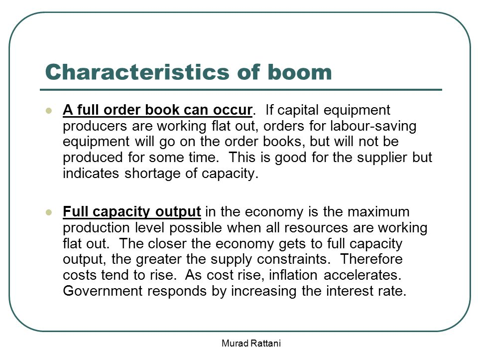 Characteristics of boom A full order book can occur.