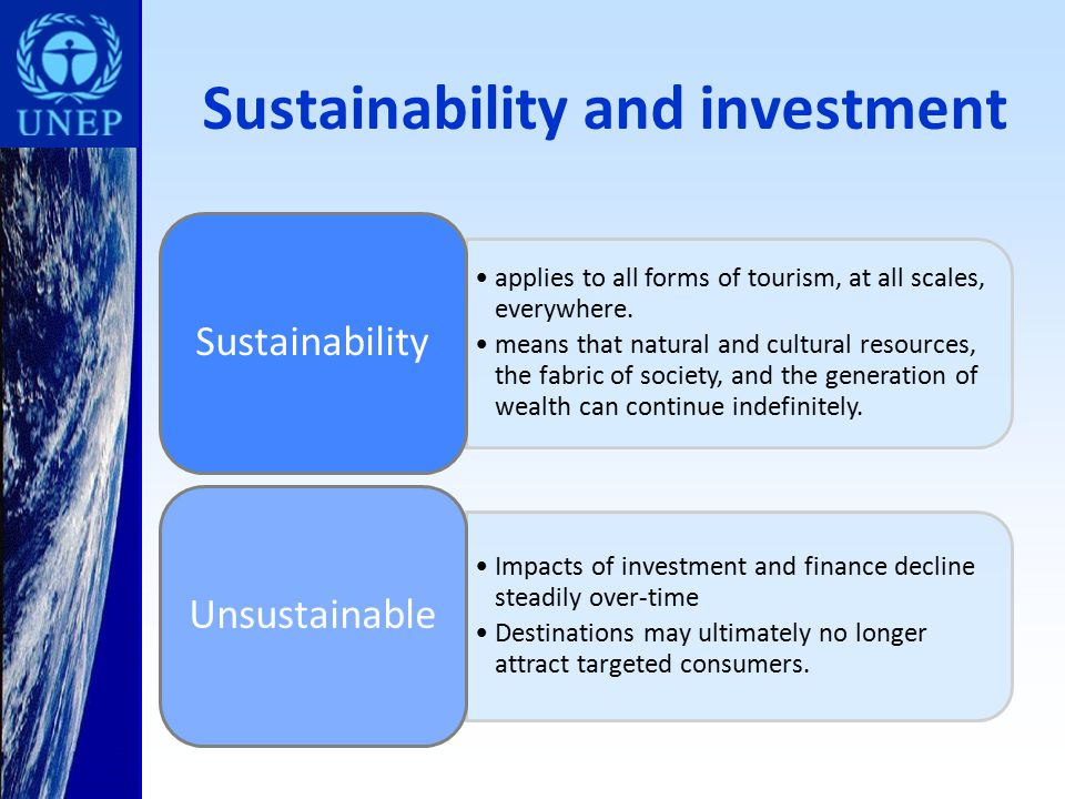 Sustainability and investment applies to all forms of tourism, at all scales, everywhere.
