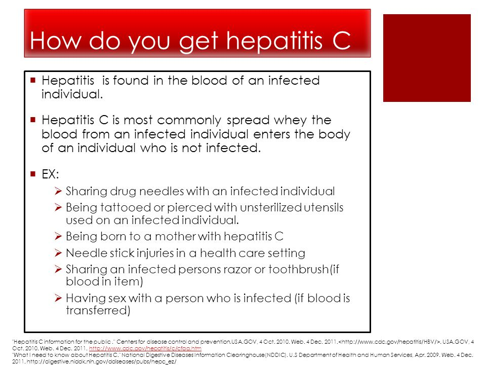 How do you get hepatitis C  Hepatitis is found in the blood of an infected individual.